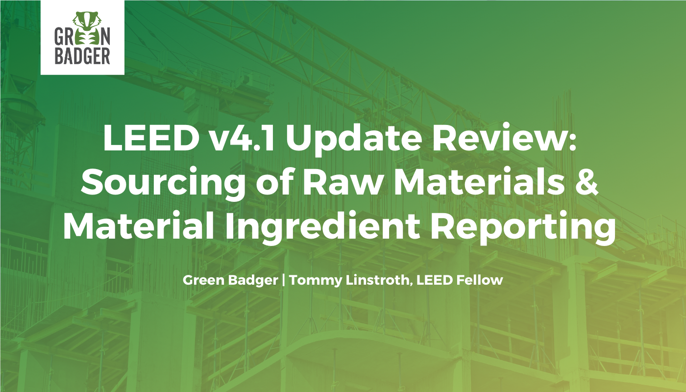 LEED v4.1 Update Review: Sourcing of Raw Materials & Material Ingredient Reporting