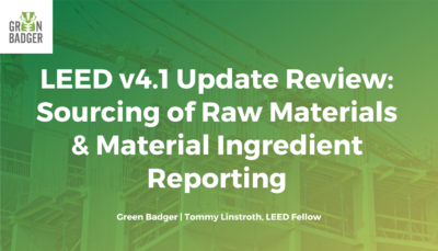 Green Badger's LEED v4.1 Update Review: Sourcing of Raw Materials and Material Ingredient Reporting
