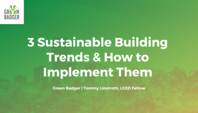 3 sustainable building trends and how to implement them