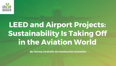 LEED and Airport Projects_ Sustainability Is Taking Off in the Aviation World