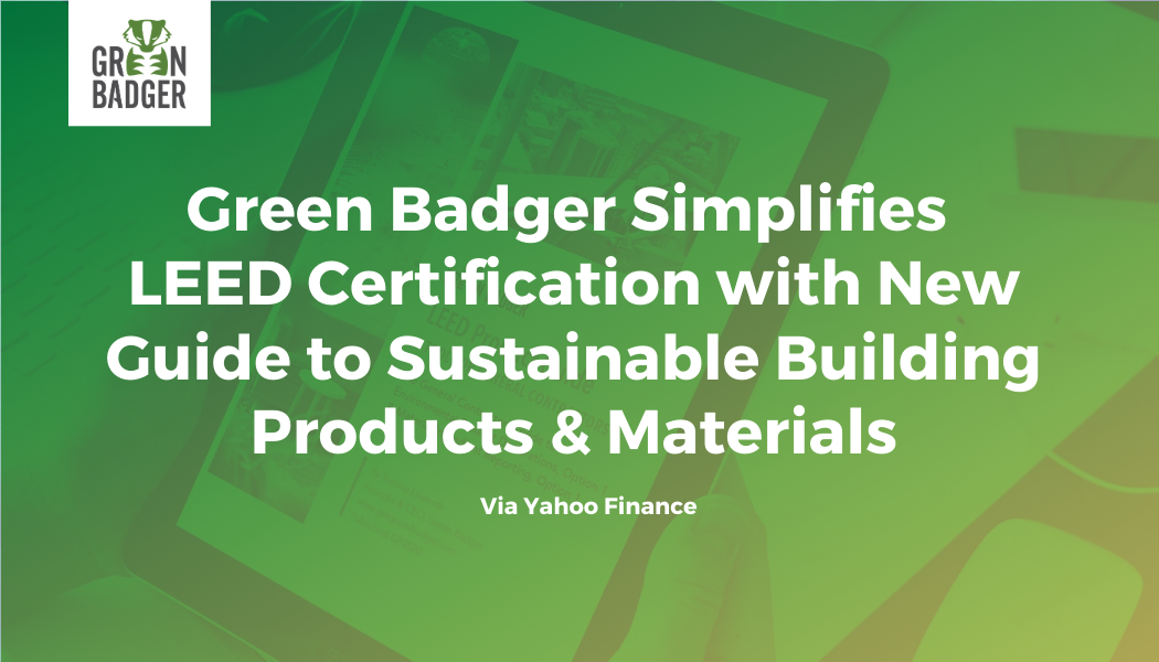 Green Badger Simplifies LEED Certification with New Guide to Sustainable Building Products & Materials