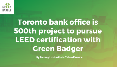 Toronto bank office is 500th project to pursue LEED certification with Green Badger