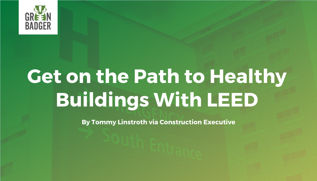 Get on the Path to Healthy Buildings With LEED