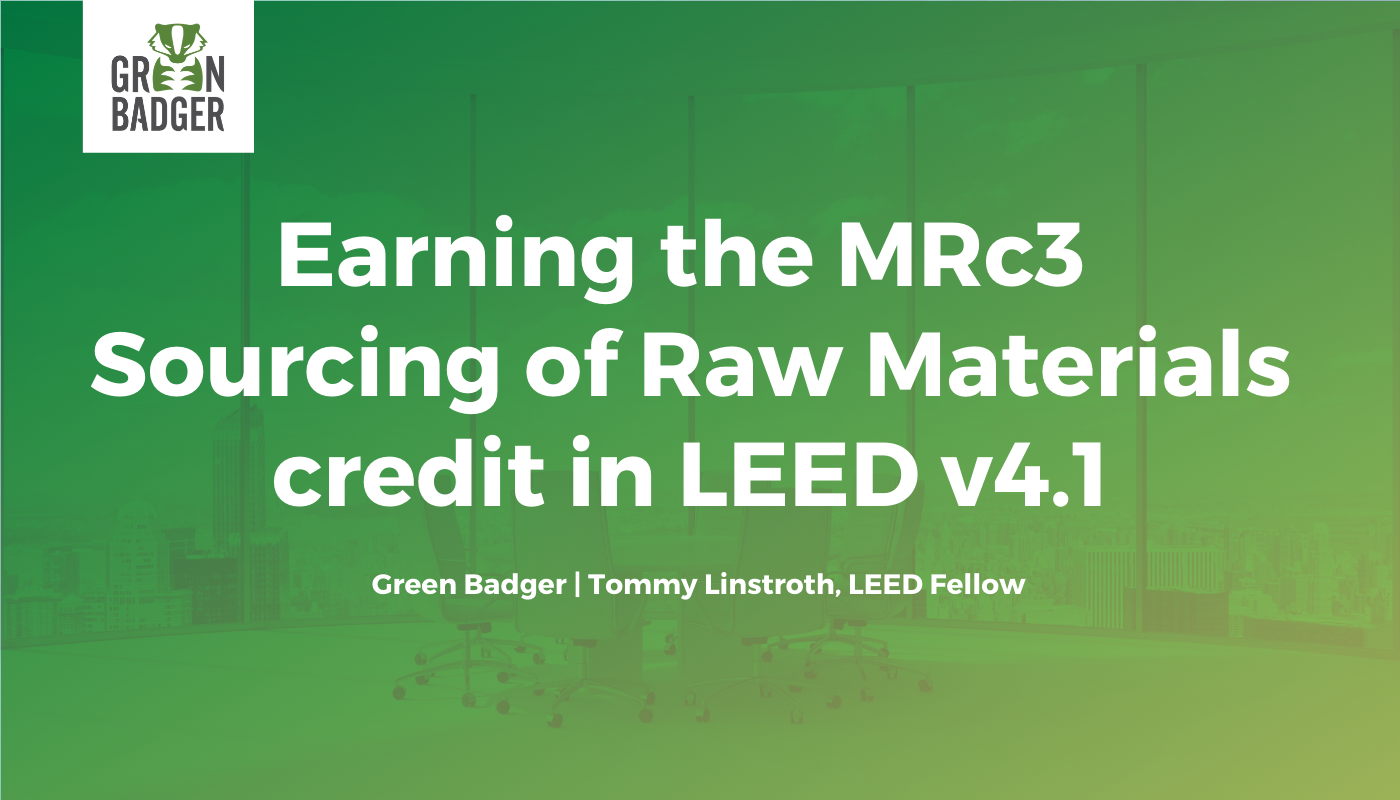 Earning the MRc3 Sourcing of Raw Materials credit in LEED v4.1