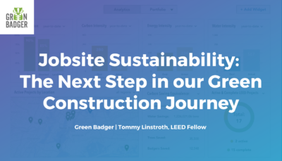 Jobsite Sustainability: The Next Step in our Green Construction Journey